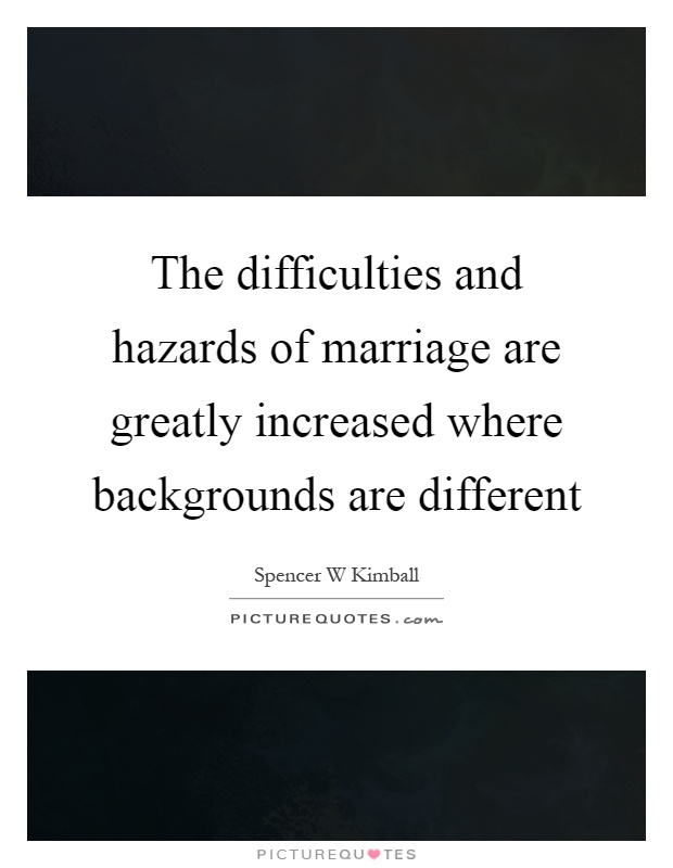 The difficulties and hazards of marriage are greatly increased where backgrounds are different Picture Quote #1