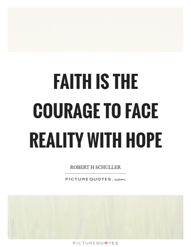 Faith is the courage to face reality with hope Picture Quote #1