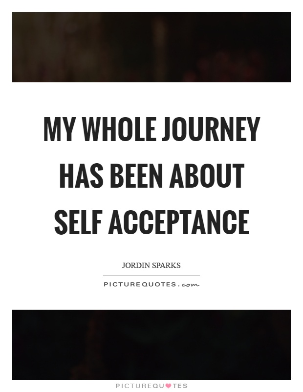 My whole journey has been about self acceptance Picture Quote #1
