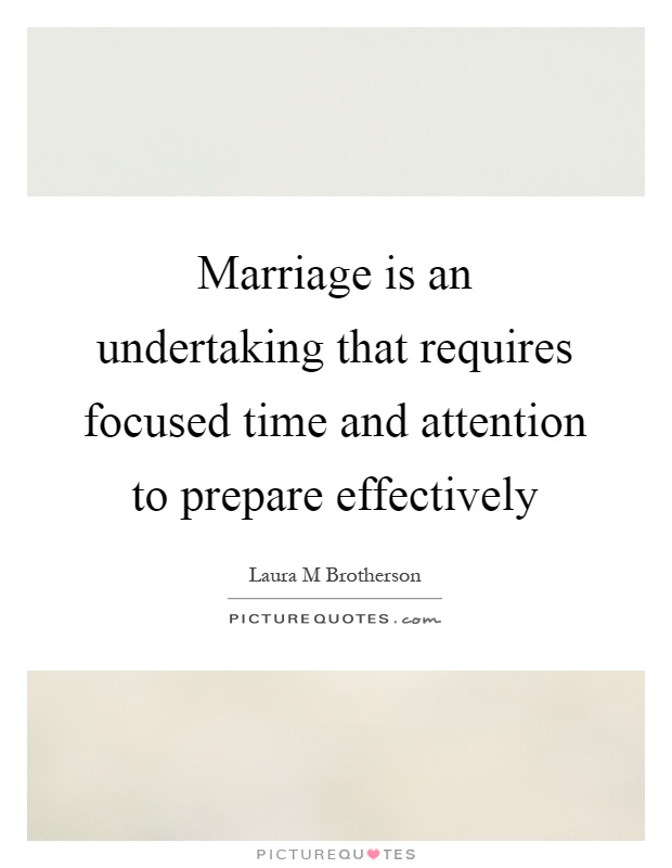 Marriage is an undertaking that requires focused time and attention to prepare effectively Picture Quote #1