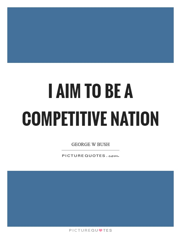 I aim to be a competitive nation Picture Quote #1