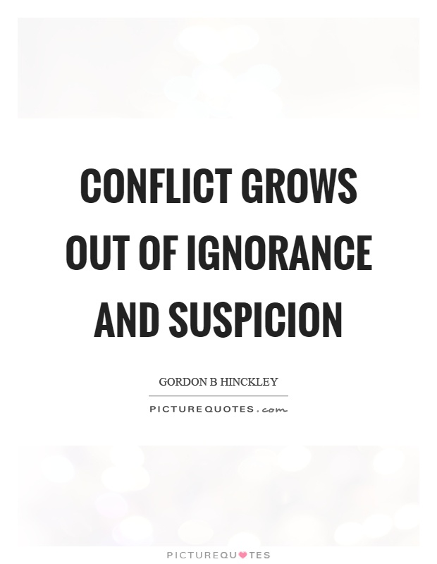Conflict grows out of ignorance and suspicion Picture Quote #1