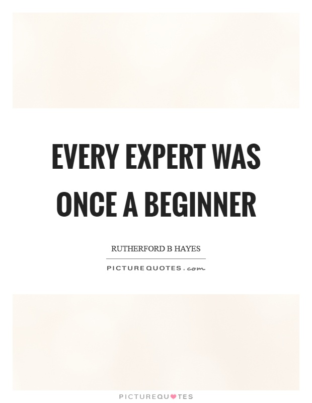 Every expert was once a beginner Picture Quote #1