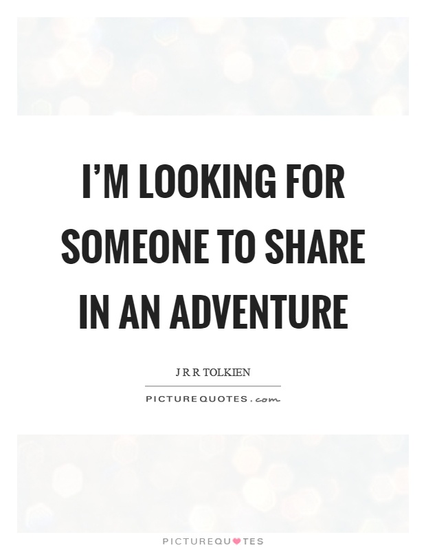I'm looking for someone to share in an adventure Picture Quote #1