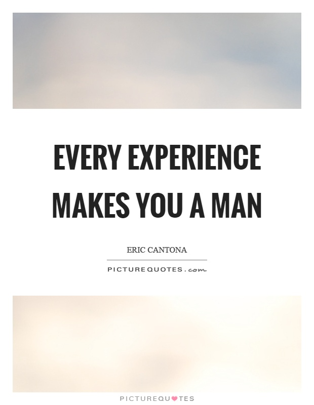 Every experience makes you a man Picture Quote #1