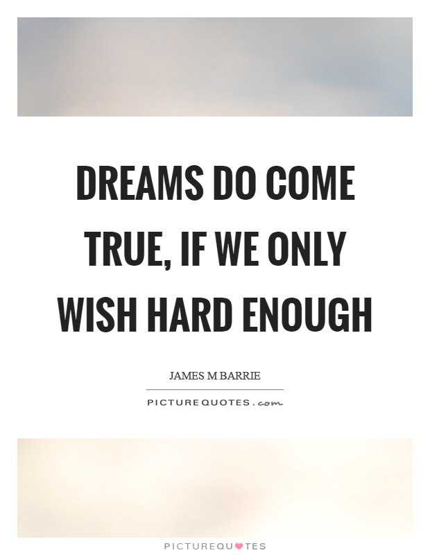 Dreams do come true, if we only wish hard enough Picture Quote #1