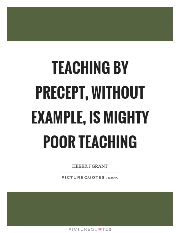 Teaching by precept, without example, is mighty poor teaching Picture Quote #1