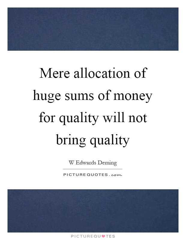 Mere allocation of huge sums of money for quality will not bring quality Picture Quote #1