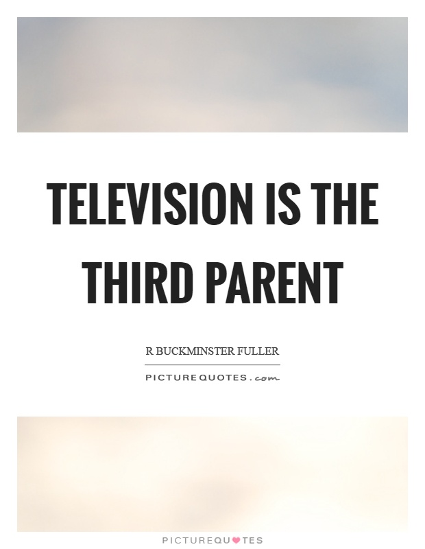Television is the third parent Picture Quote #1