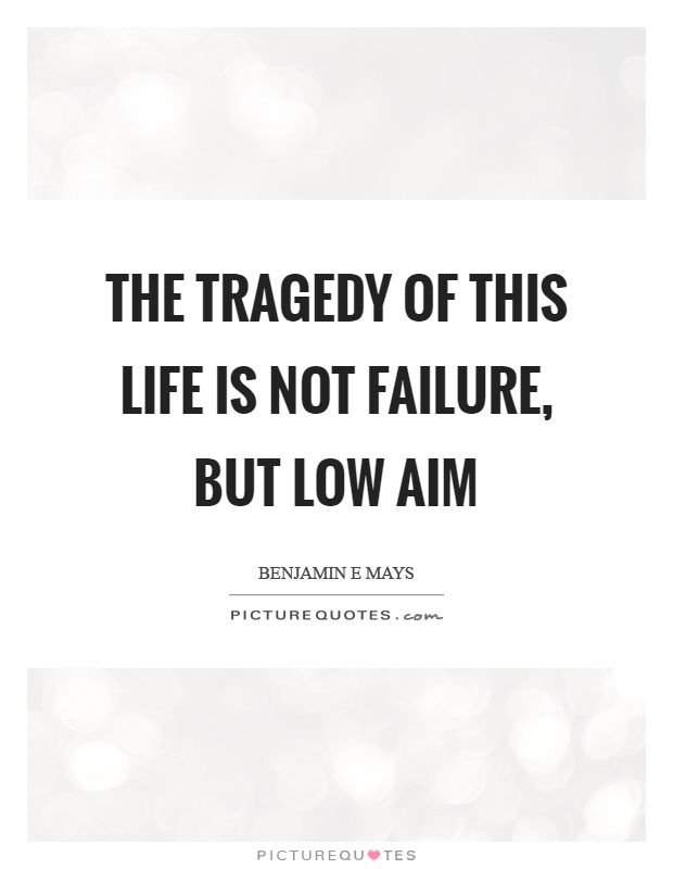 The tragedy of this life is not failure, but low aim Picture Quote #1