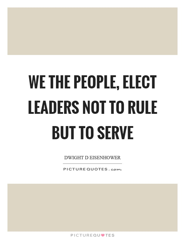 We the people, elect leaders not to rule but to serve Picture Quote #1