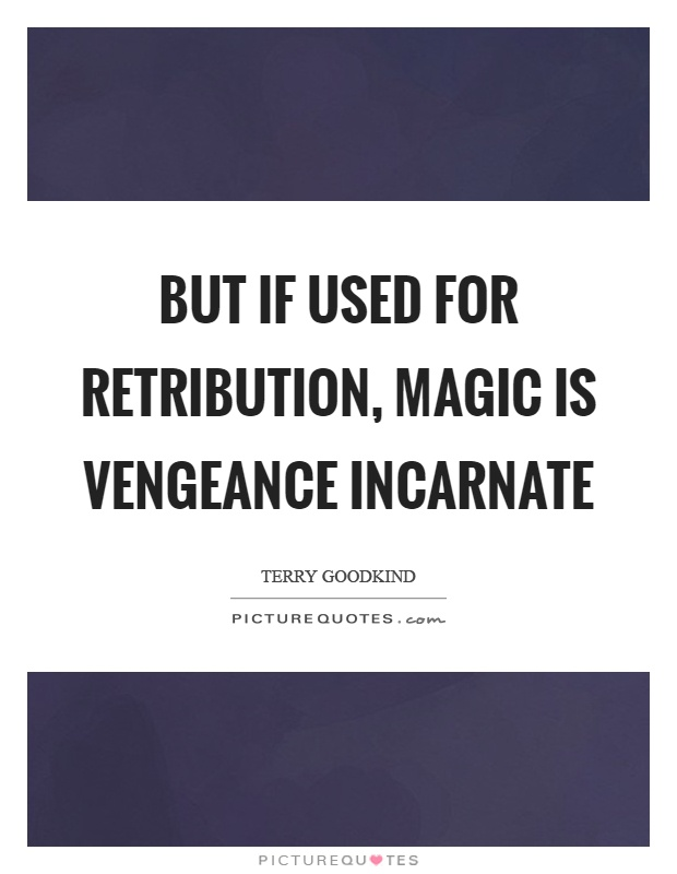 But if used for retribution, magic is vengeance incarnate Picture Quote #1
