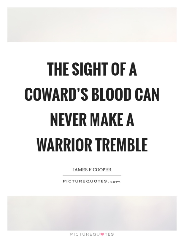 The sight of a coward's blood can never make a warrior tremble Picture Quote #1
