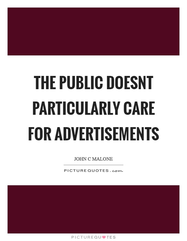 The public doesnt particularly care for advertisements Picture Quote #1