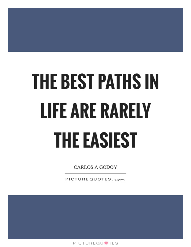 The best paths in life are rarely the easiest Picture Quote #1