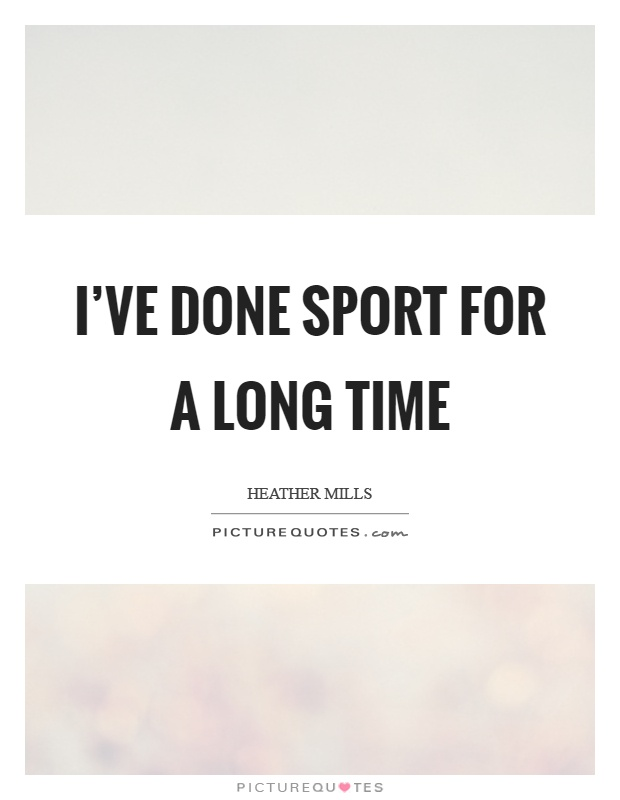 I've done sport for a long time Picture Quote #1