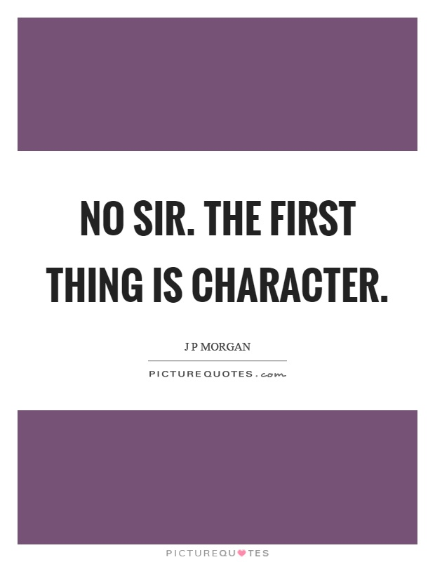 No sir. The first thing is character Picture Quote #1