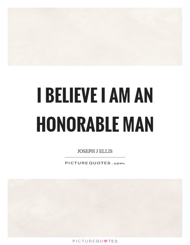 I believe I am an honorable man Picture Quote #1