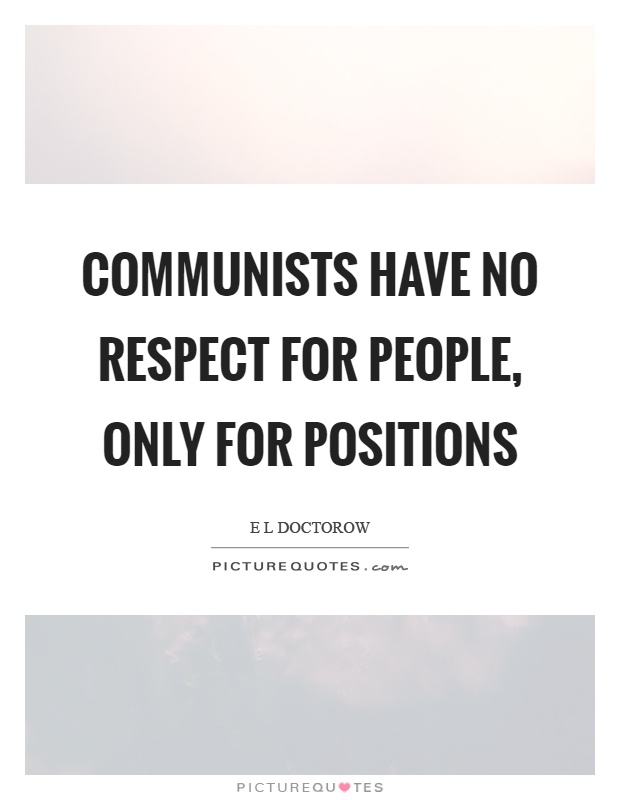 Communists have no respect for people, only for positions Picture Quote #1