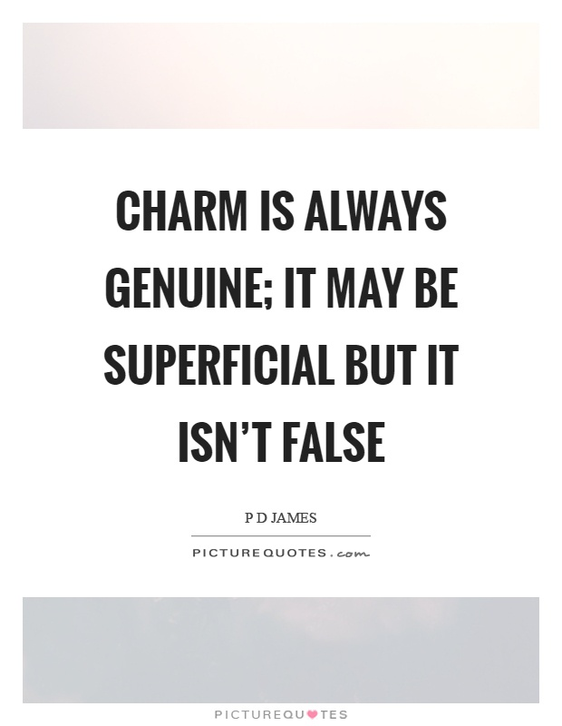 Charm is always genuine; it may be superficial but it isn't false Picture Quote #1