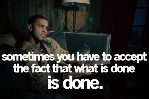 Something you have to accept the fact that what is done is done Picture Quote #1
