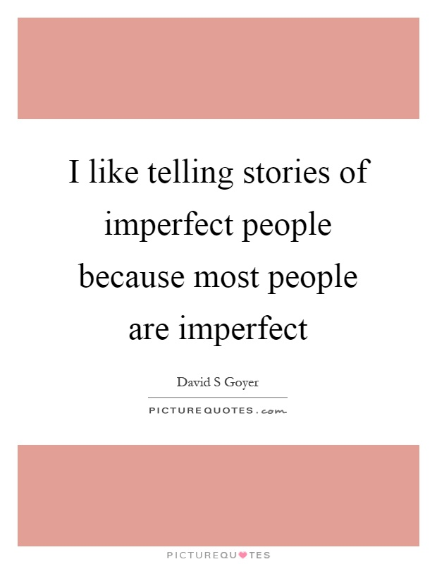 I like telling stories of imperfect people because most people are imperfect Picture Quote #1