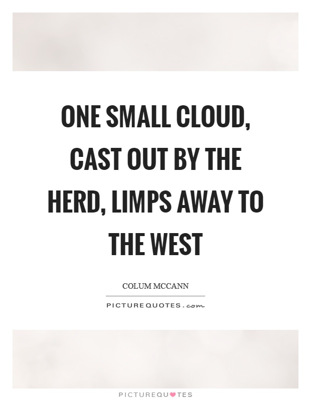 One small cloud, cast out by the herd, limps away to the west Picture Quote #1