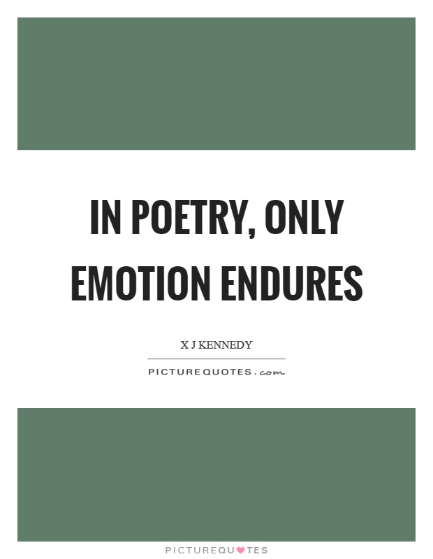 In poetry, only emotion endures Picture Quote #1