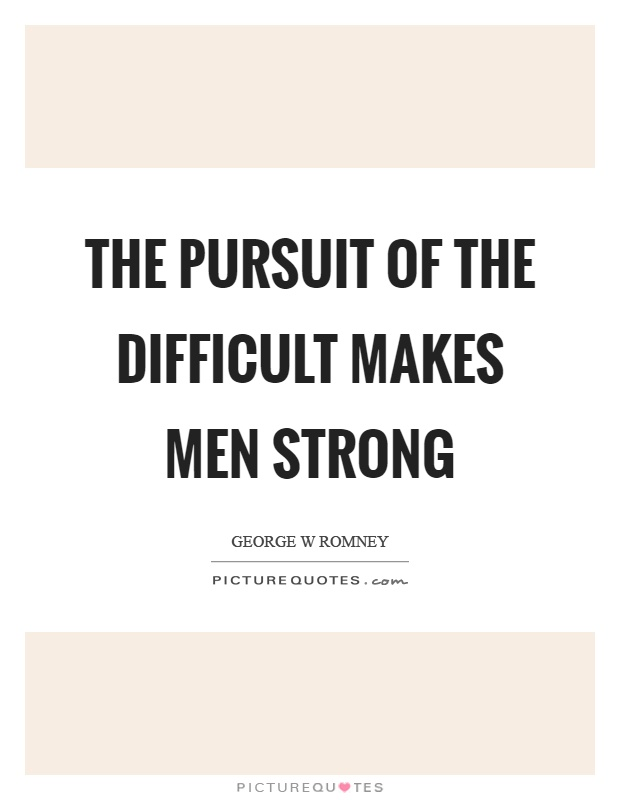 The pursuit of the difficult makes men strong Picture Quote #1