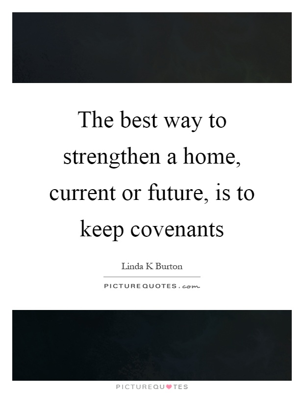 The best way to strengthen a home, current or future, is to keep covenants Picture Quote #1