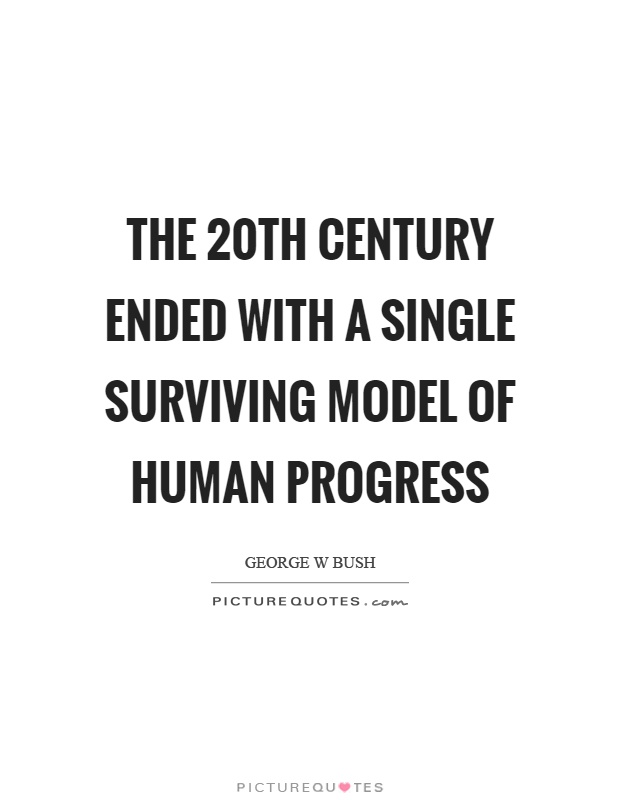The 20th century ended with a single surviving model of human progress Picture Quote #1