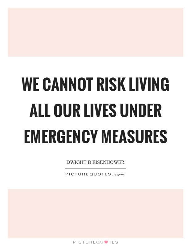 We cannot risk living all our lives under emergency measures Picture Quote #1