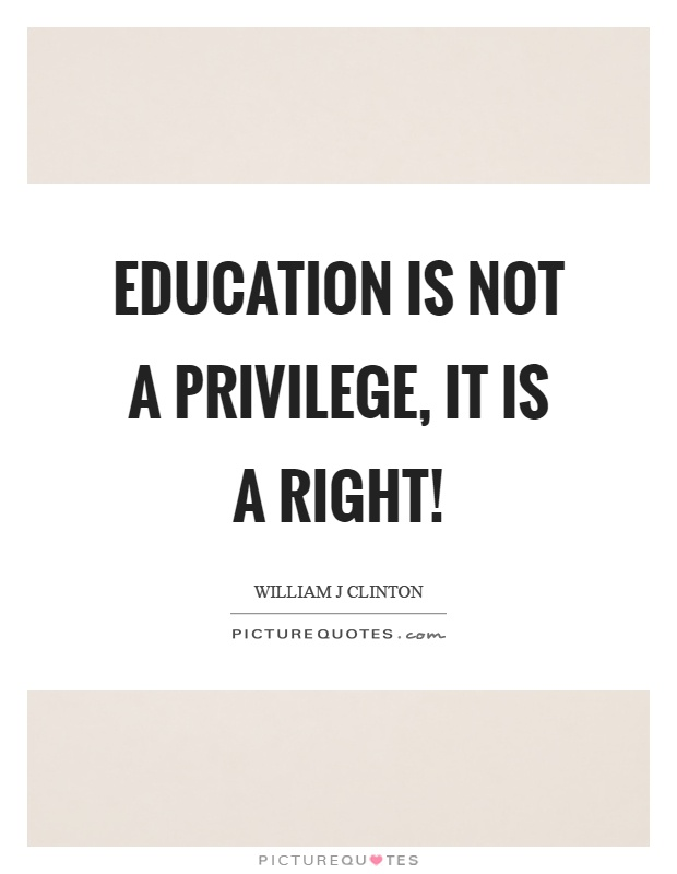 is a good education a right or a privilege essay Read this essay on education a privilege i live in a house that is in good repair free college education: right vs privilege in one of his speeches, leonard.