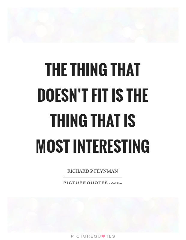 The thing that doesn't fit is the thing that is most interesting Picture Quote #1