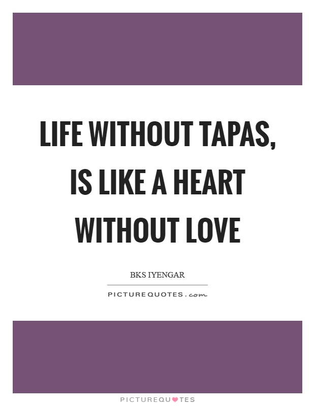 Life without tapas, is like a heart without love Picture Quote #1