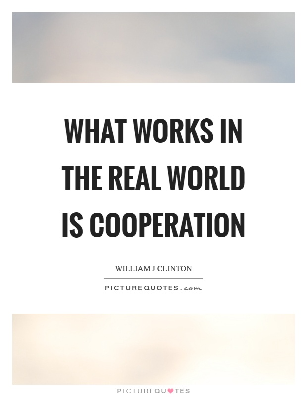 What works in the real world is cooperation Picture Quote #1