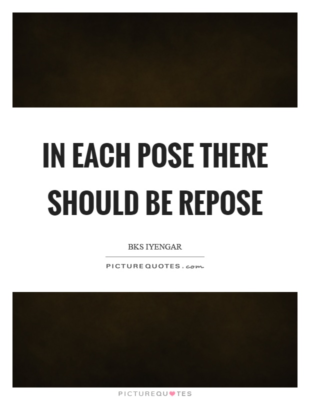 In each pose there should be repose Picture Quote #1