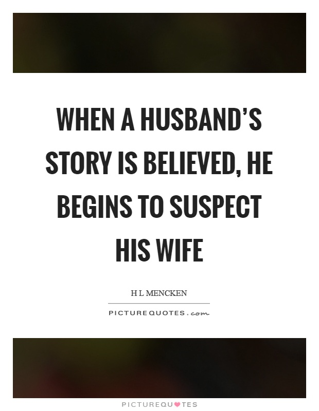 When a husband's story is believed, he begins to suspect his wife Picture Quote #1