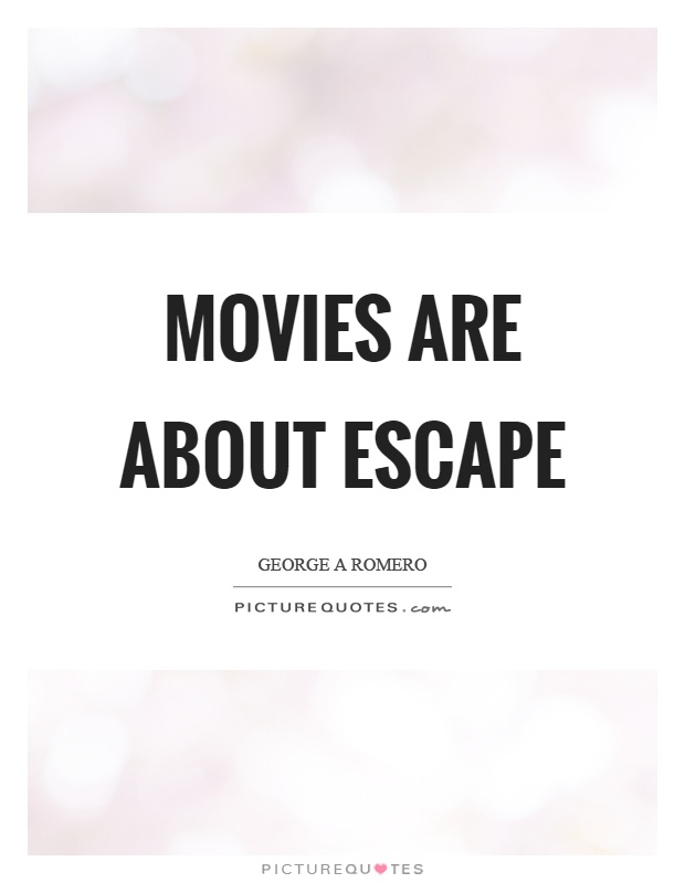 Movies are about escape Picture Quote #1