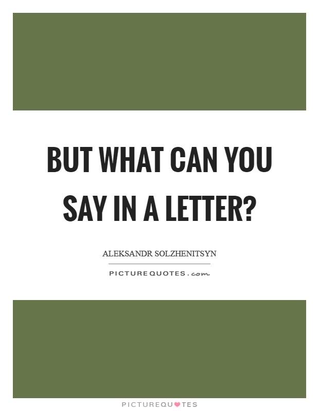 But what can you say in a letter? Picture Quote #1