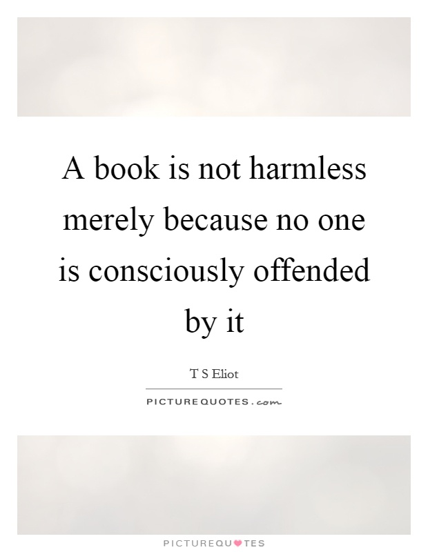 A book is not harmless merely because no one is consciously offended by it Picture Quote #1