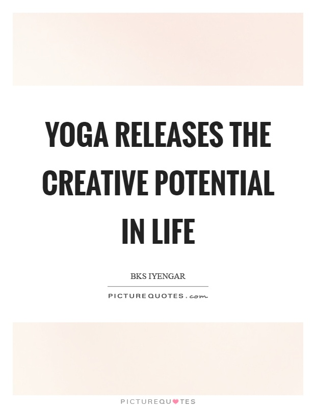 Yoga releases the creative potential in life Picture Quote #1