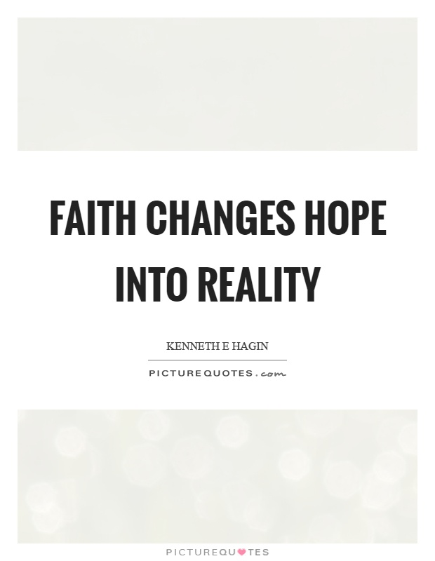 Faith changes hope into reality Picture Quote #1