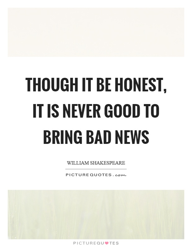 Though it be honest, it is never good to bring bad news Picture Quote #1
