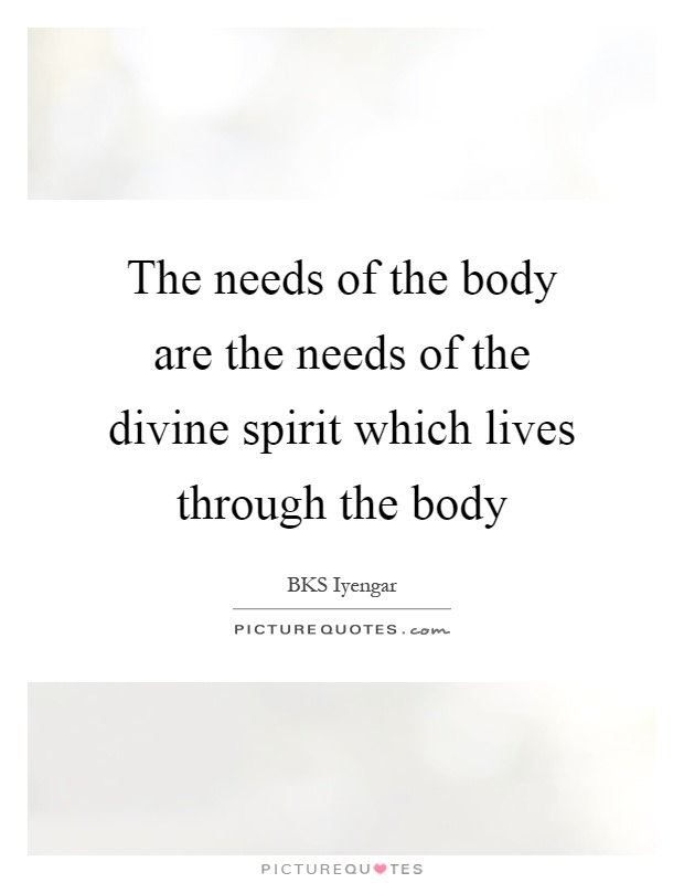 The needs of the body are the needs of the divine spirit which lives through the body Picture Quote #1