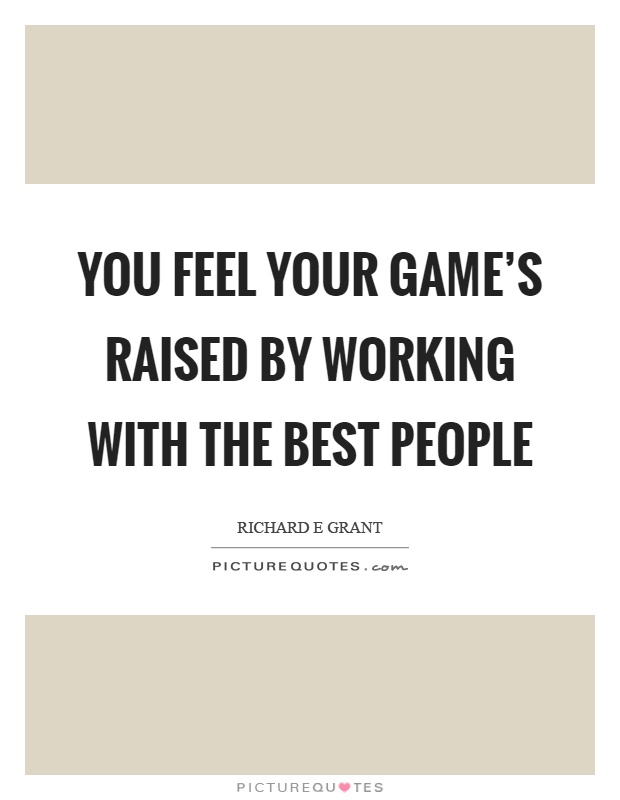 You feel your game's raised by working with the best people Picture Quote #1