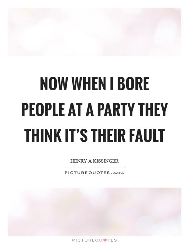 Now when I bore people at a party they think it's their fault Picture Quote #1