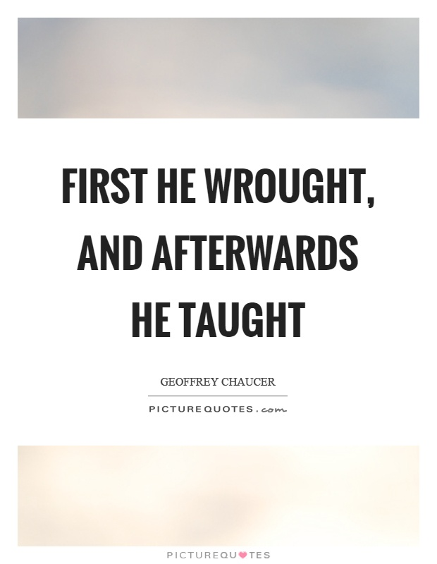 First he wrought, and afterwards he taught Picture Quote #1