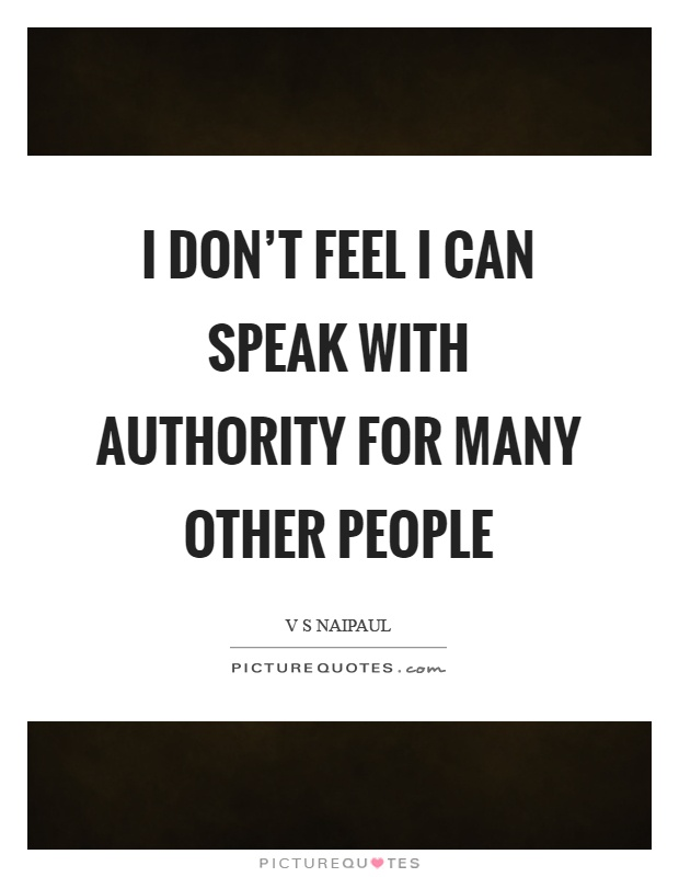 I don't feel I can speak with authority for many other people Picture Quote #1