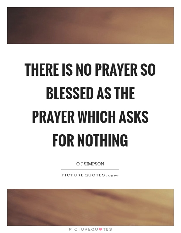 There is no prayer so blessed as the prayer which asks for nothing Picture Quote #1